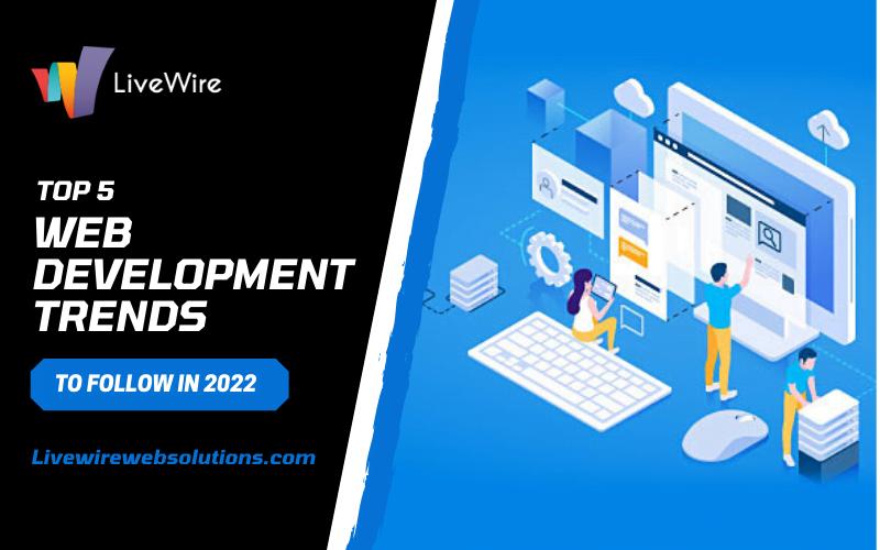 Top 5 Web Development Trends To Follow In 2022
